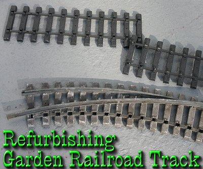 Refurbishing Garden Railroad Track