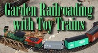 Garden Railroading with Toy Trains, including brands to consider and other tips. Click to go to the article.