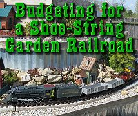 Click for information and tips about budgeting for a 'shoe-string' garden railroad.